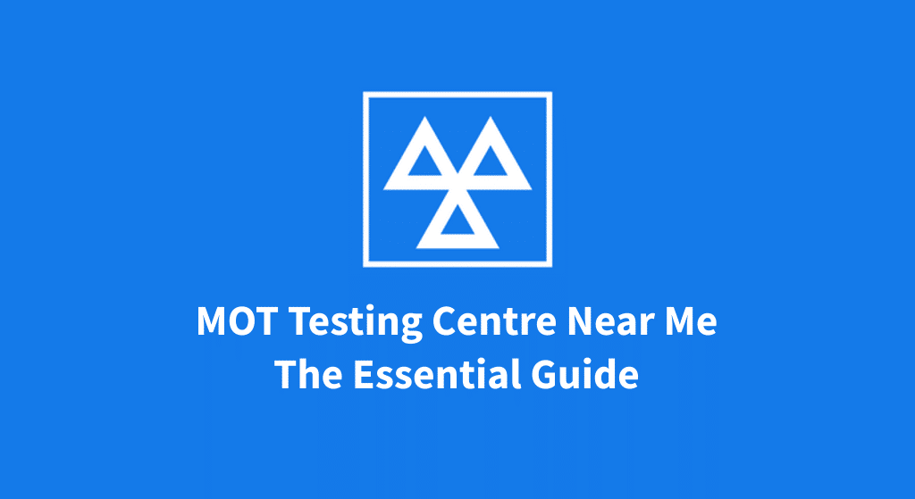 MOT testing centre near me the essential guide